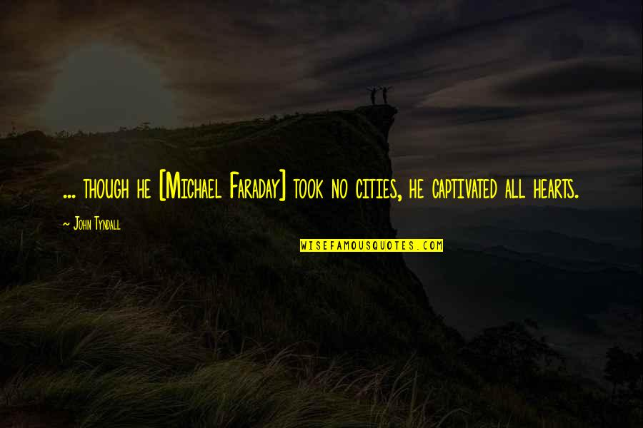 Science And Our Life Quotes By John Tyndall: ... though he [Michael Faraday] took no cities,