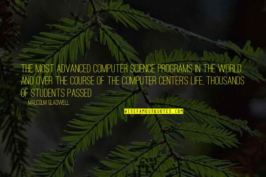 Science And Our Life Quotes By Malcolm Gladwell: The most advanced computer science programs in the
