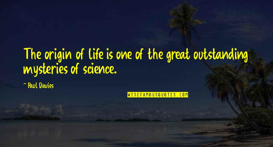 Science And Our Life Quotes By Paul Davies: The origin of life is one of the