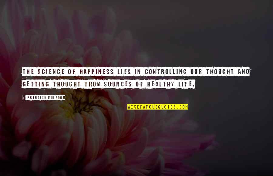 Science And Our Life Quotes By Prentice Mulford: The science of happiness lies in controlling our