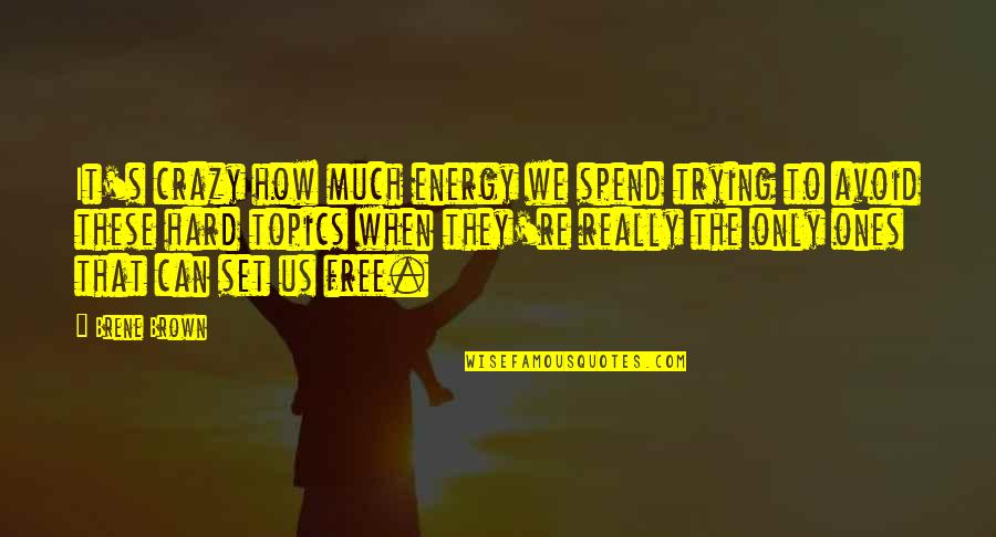 Science And Technology For Sustainable Development Quotes By Brene Brown: It's crazy how much energy we spend trying