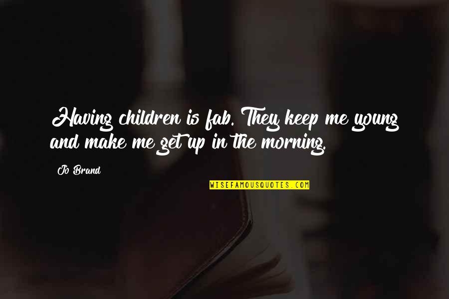 Science And Technology For Sustainable Development Quotes By Jo Brand: Having children is fab. They keep me young