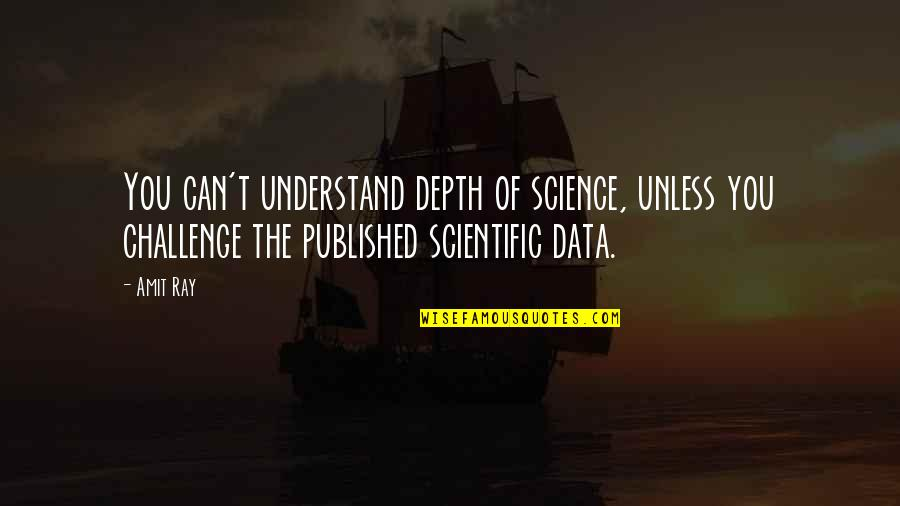 Science Data Quotes By Amit Ray: You can't understand depth of science, unless you