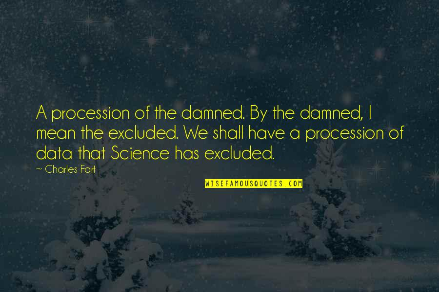 Science Data Quotes By Charles Fort: A procession of the damned. By the damned,