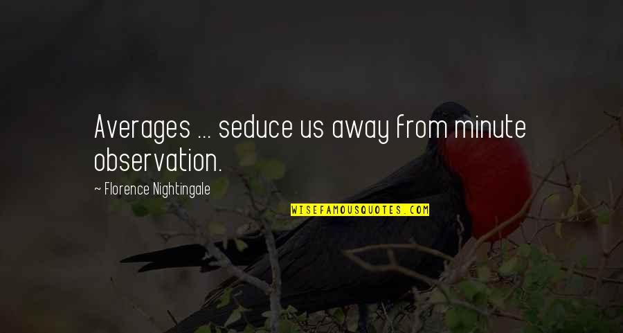 Science Data Quotes By Florence Nightingale: Averages ... seduce us away from minute observation.