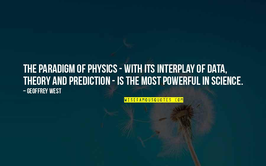 Science Data Quotes By Geoffrey West: The paradigm of physics - with its interplay