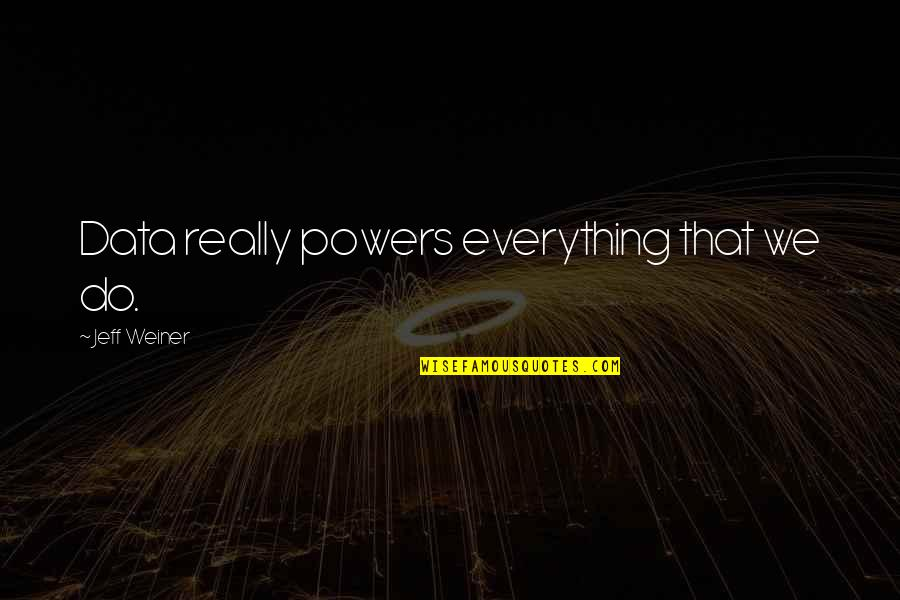 Science Data Quotes By Jeff Weiner: Data really powers everything that we do.