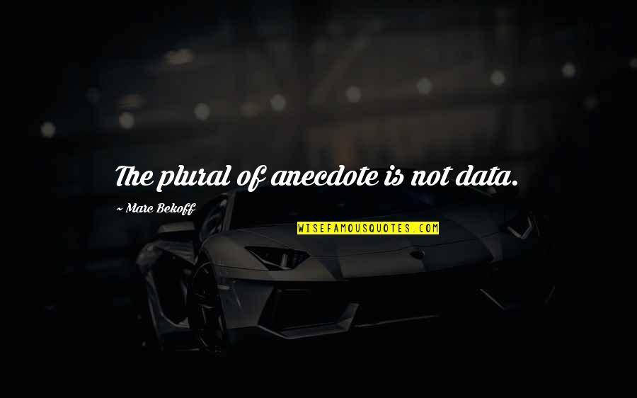 Science Data Quotes By Marc Bekoff: The plural of anecdote is not data.