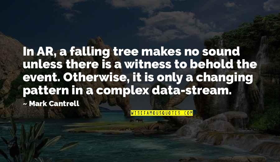 Science Data Quotes By Mark Cantrell: In AR, a falling tree makes no sound