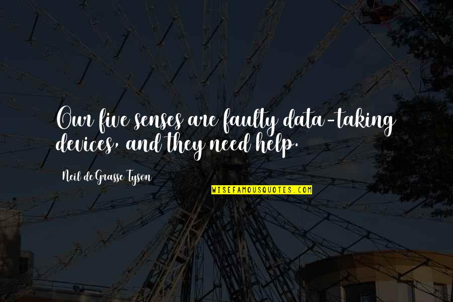 Science Data Quotes By Neil DeGrasse Tyson: Our five senses are faulty data-taking devices, and