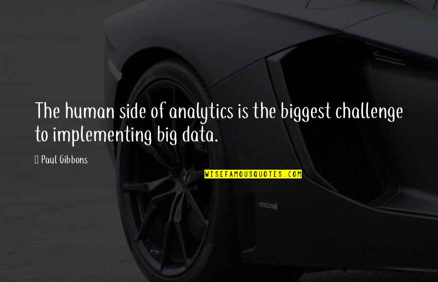Science Data Quotes By Paul Gibbons: The human side of analytics is the biggest