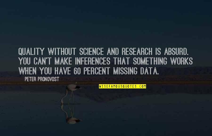 Science Data Quotes By Peter Pronovost: Quality without science and research is absurd. You
