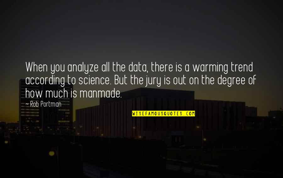 Science Data Quotes By Rob Portman: When you analyze all the data, there is