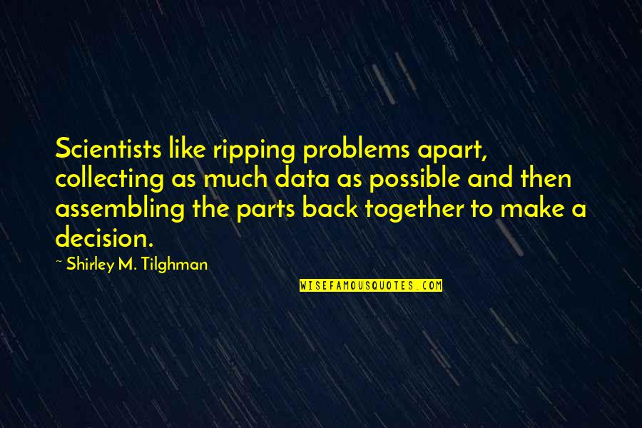 Science Data Quotes By Shirley M. Tilghman: Scientists like ripping problems apart, collecting as much