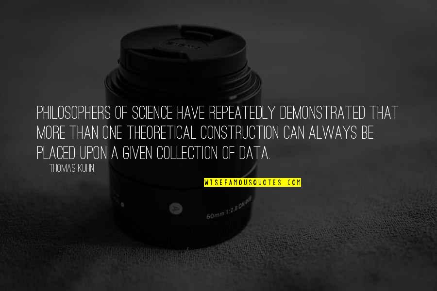 Science Data Quotes By Thomas Kuhn: Philosophers of science have repeatedly demonstrated that more