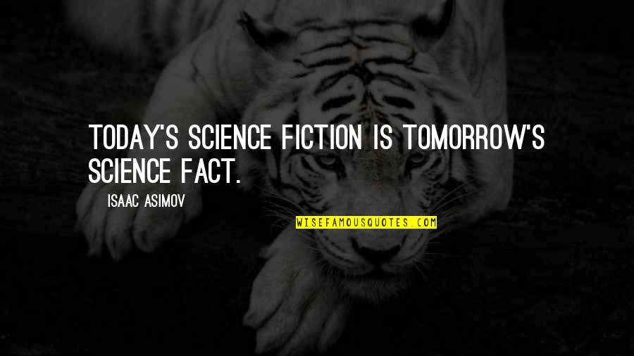Science Fiction From Isaac Asimov Quotes By Isaac Asimov: Today's science fiction is tomorrow's science fact.