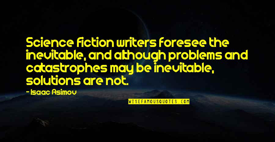 Science Fiction From Isaac Asimov Quotes By Isaac Asimov: Science fiction writers foresee the inevitable, and although