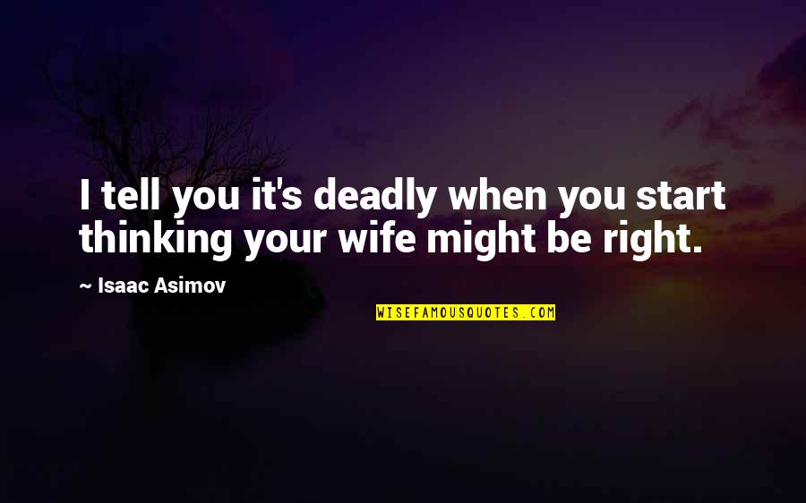 Science Fiction From Isaac Asimov Quotes By Isaac Asimov: I tell you it's deadly when you start