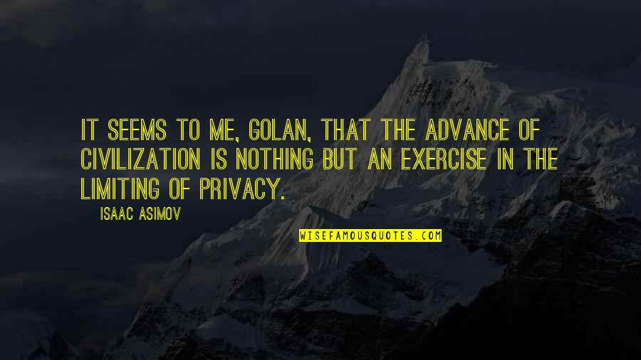 Science Fiction From Isaac Asimov Quotes By Isaac Asimov: It seems to me, Golan, that the advance