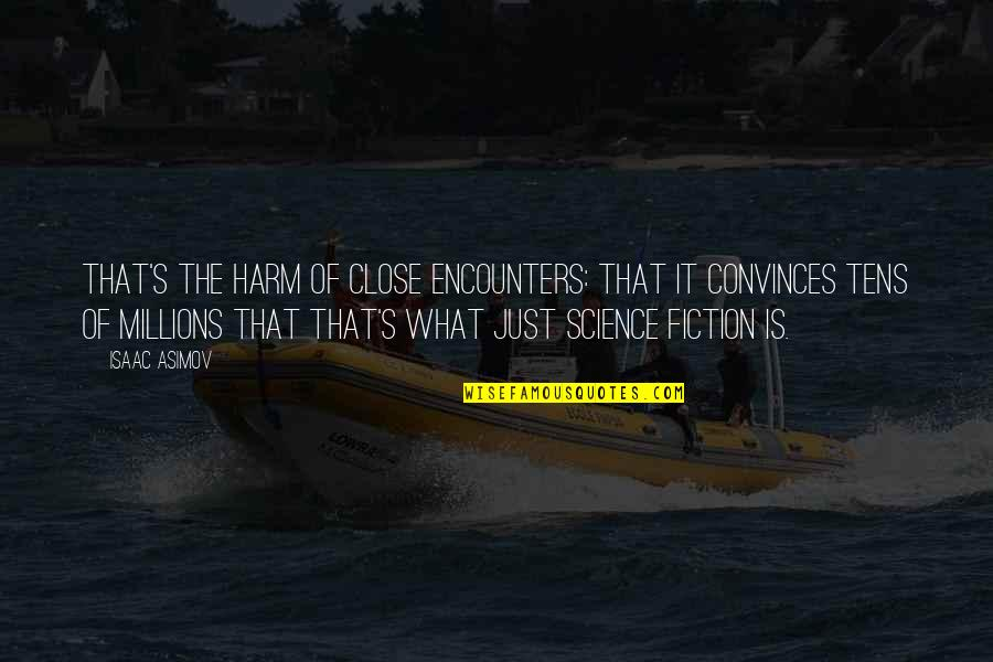 Science Fiction From Isaac Asimov Quotes By Isaac Asimov: That's the harm of Close Encounters: that it