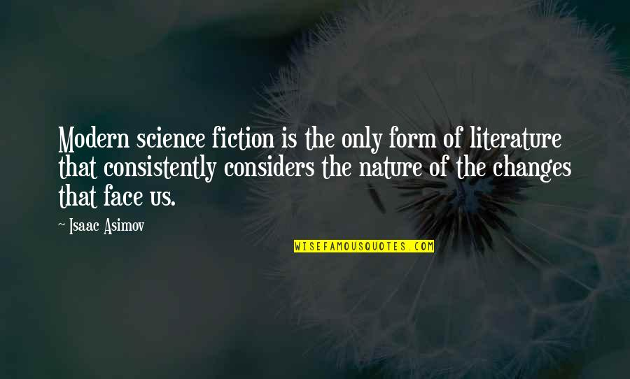Science Fiction From Isaac Asimov Quotes By Isaac Asimov: Modern science fiction is the only form of