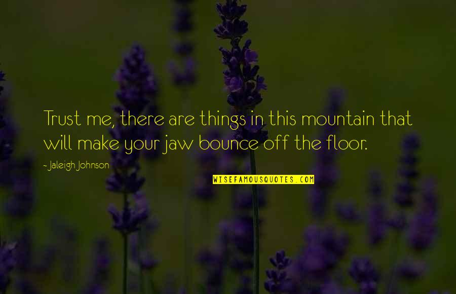 Science Fiction Funny Quotes By Jaleigh Johnson: Trust me, there are things in this mountain