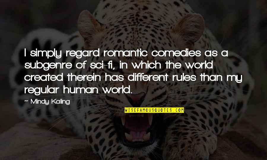 Science Fiction Funny Quotes By Mindy Kaling: I simply regard romantic comedies as a subgenre
