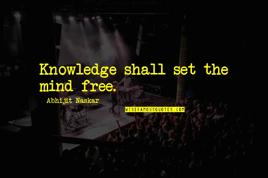 Science Of Mind Quotes By Abhijit Naskar: Knowledge shall set the mind free.