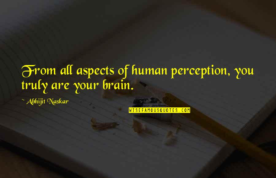Science Of Mind Quotes By Abhijit Naskar: From all aspects of human perception, you truly