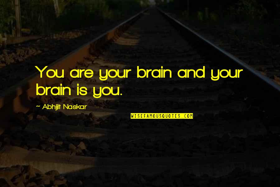 Science Of Mind Quotes By Abhijit Naskar: You are your brain and your brain is