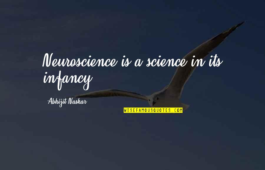 Science Of Mind Quotes By Abhijit Naskar: Neuroscience is a science in its infancy.