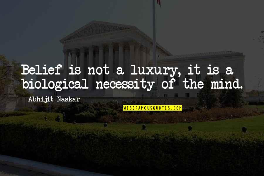 Science Of Mind Quotes By Abhijit Naskar: Belief is not a luxury, it is a