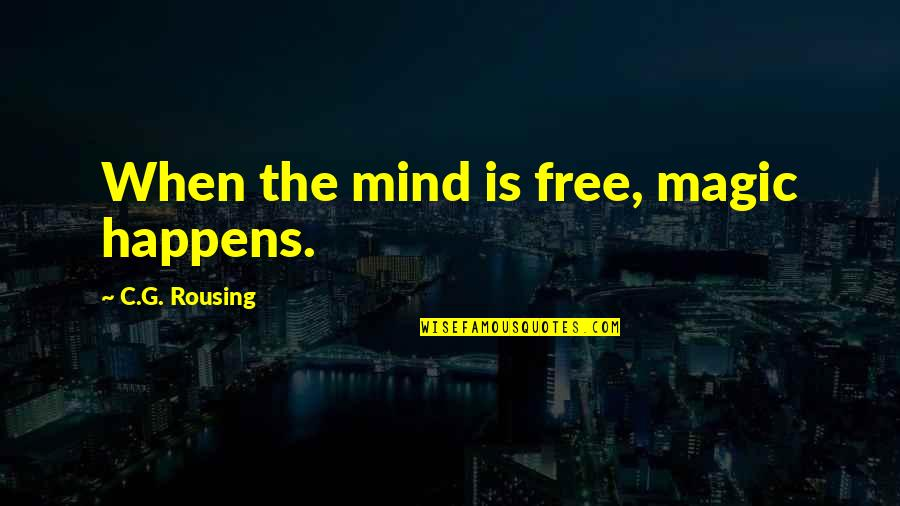 Science Of Mind Quotes By C.G. Rousing: When the mind is free, magic happens.