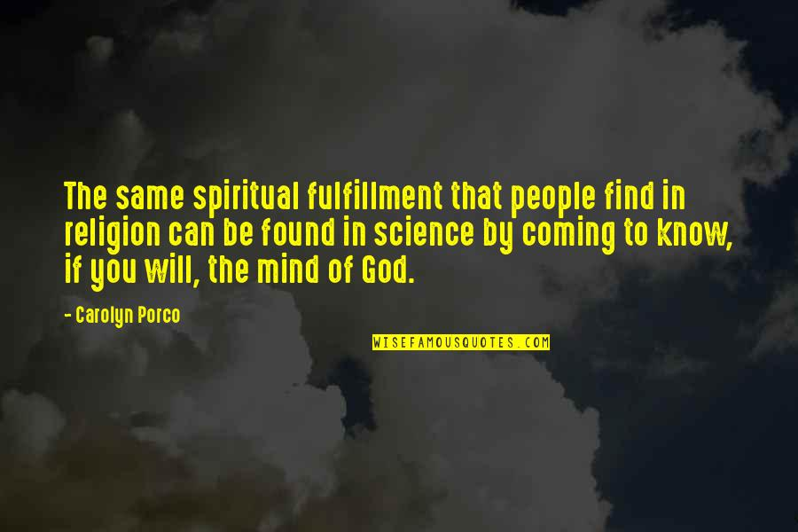 Science Of Mind Quotes By Carolyn Porco: The same spiritual fulfillment that people find in
