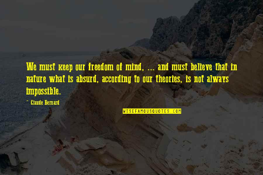 Science Of Mind Quotes By Claude Bernard: We must keep our freedom of mind, ...