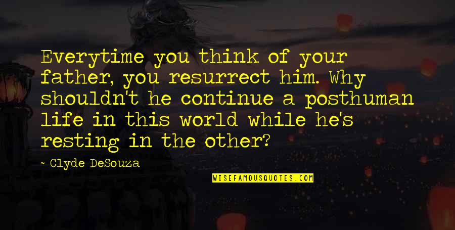 Science Of Mind Quotes By Clyde DeSouza: Everytime you think of your father, you resurrect