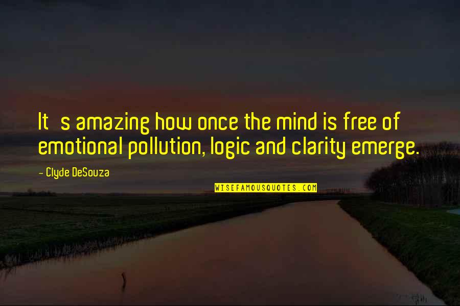 Science Of Mind Quotes By Clyde DeSouza: It's amazing how once the mind is free