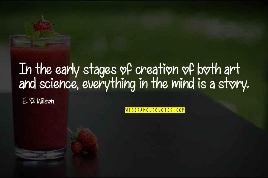 Science Of Mind Quotes By E. O. Wilson: In the early stages of creation of both