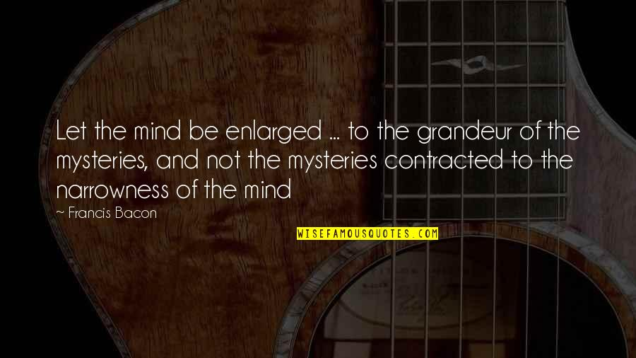 Science Of Mind Quotes By Francis Bacon: Let the mind be enlarged ... to the