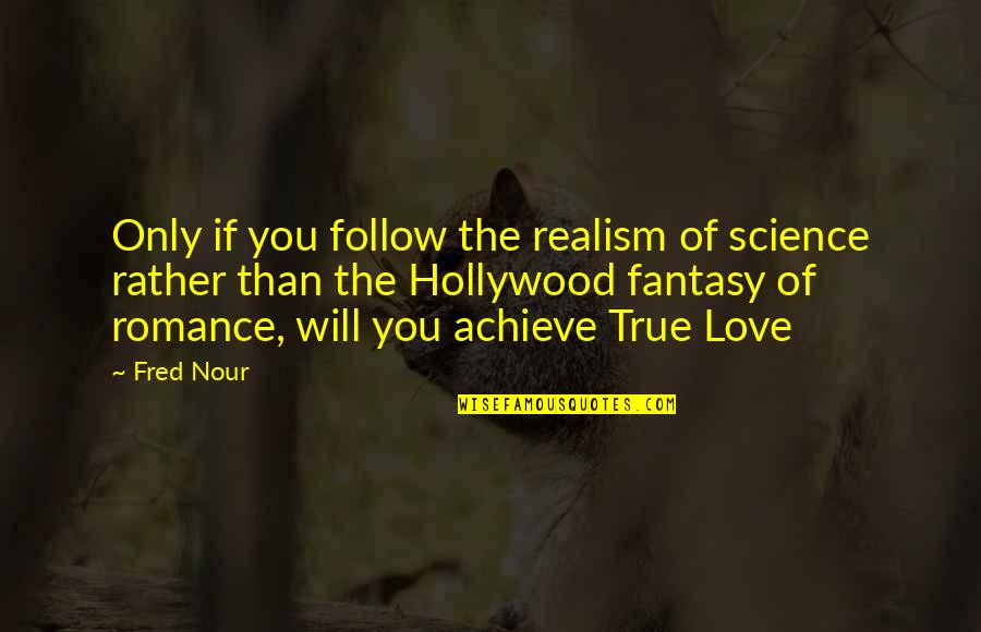 Science Of Mind Quotes By Fred Nour: Only if you follow the realism of science