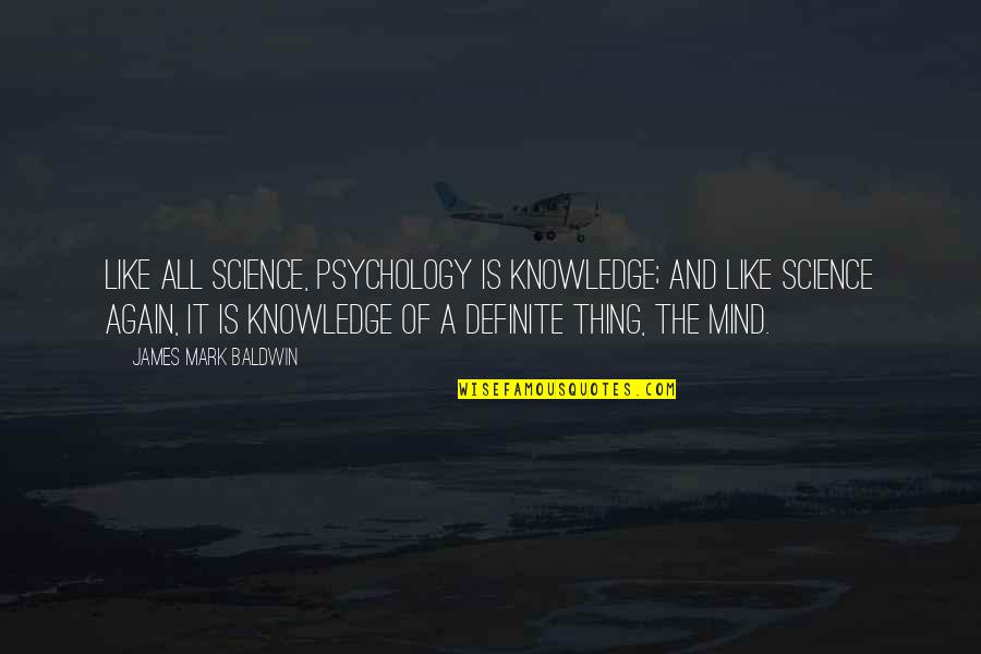 Science Of Mind Quotes By James Mark Baldwin: Like all science, psychology is knowledge; and like