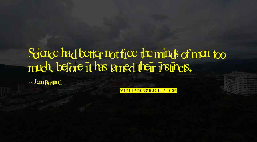 Science Of Mind Quotes By Jean Rostand: Science had better not free the minds of