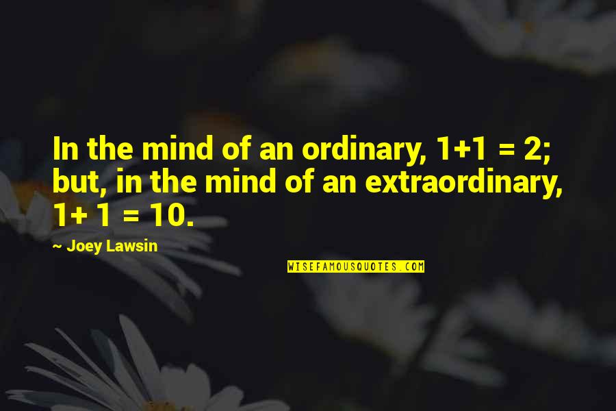 Science Of Mind Quotes By Joey Lawsin: In the mind of an ordinary, 1+1 =