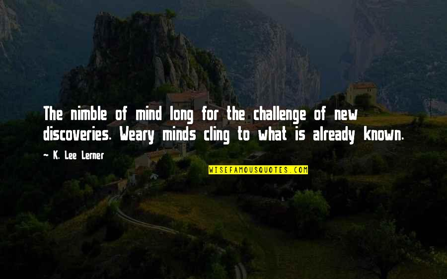 Science Of Mind Quotes By K. Lee Lerner: The nimble of mind long for the challenge
