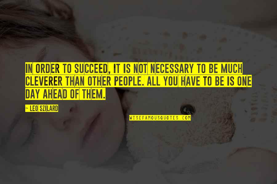 Science Of Mind Quotes By Leo Szilard: In order to succeed, it is not necessary