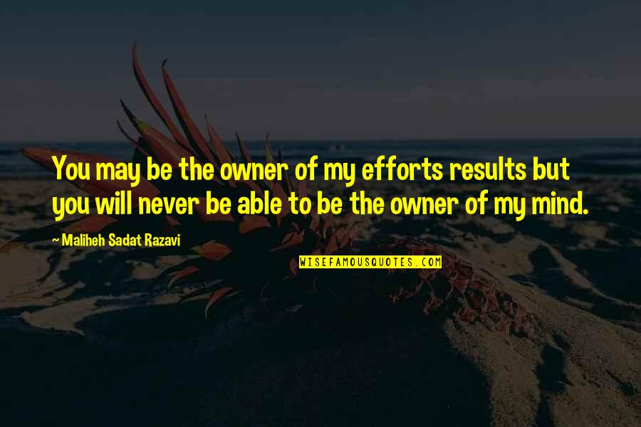 Science Of Mind Quotes By Maliheh Sadat Razavi: You may be the owner of my efforts