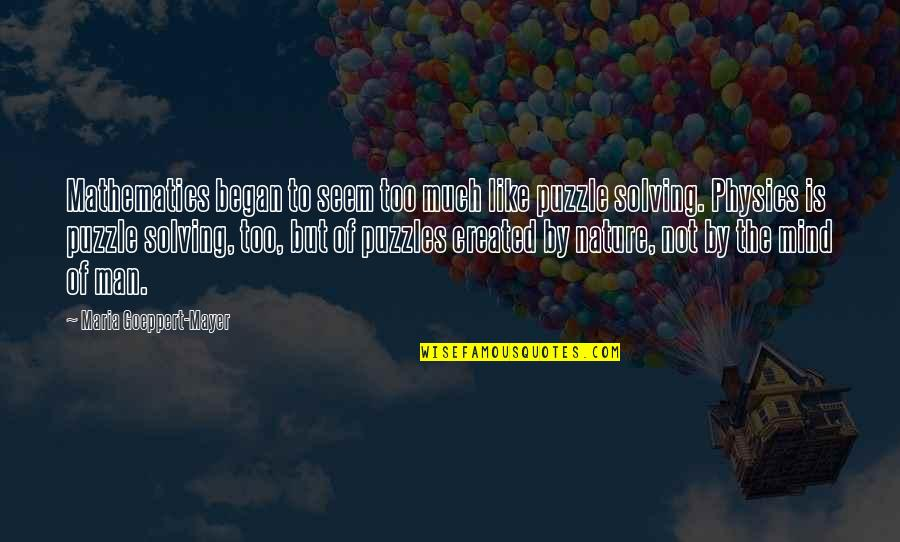 Science Of Mind Quotes By Maria Goeppert-Mayer: Mathematics began to seem too much like puzzle