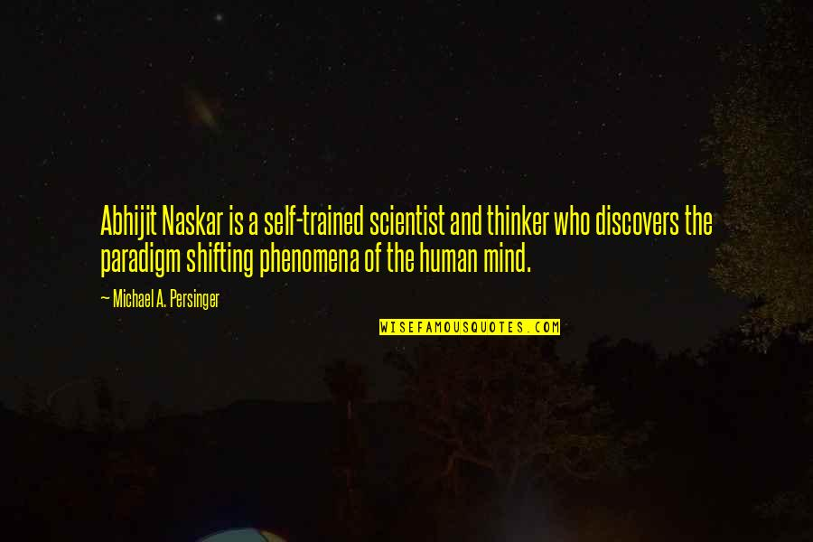 Science Of Mind Quotes By Michael A. Persinger: Abhijit Naskar is a self-trained scientist and thinker