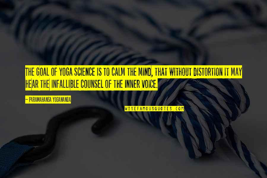 Science Of Mind Quotes By Paramahansa Yogananda: The goal of yoga science is to calm