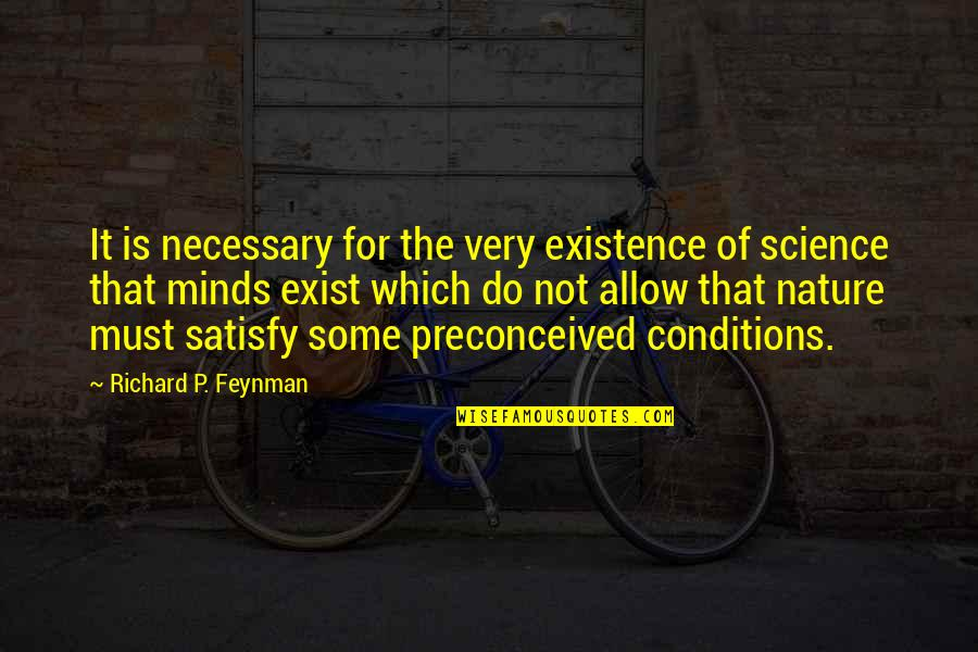 Science Of Mind Quotes By Richard P. Feynman: It is necessary for the very existence of